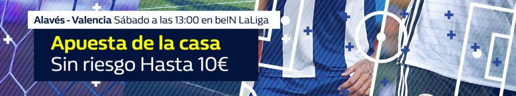WilliamHill la Liga - Alavés vs Valencia apuesta sin riesgo hasta 10€