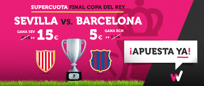 bonos de apuestas Supercuota Wanabet Final Copa del Rey Sevilla vs Barcelona