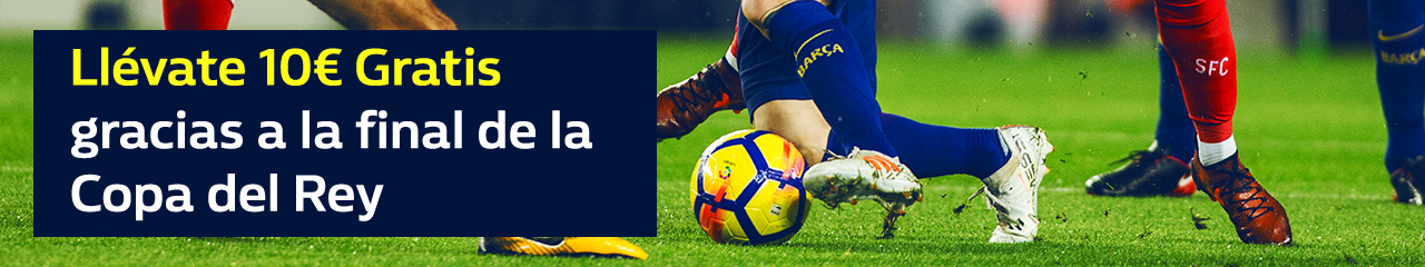 bonos de apuestas William Hill Final Copa del Rey Sevilla - Barcelona 10€ gratis
